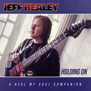JEFF HEALEY – Holding On: A Heal My Soul Companion (Provogue)