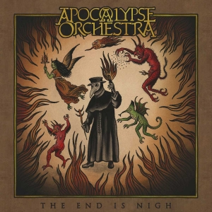 "APOCALYPSE ORCHESTRA – ""The End Is Nigh"" (Despotz Records - 2017)"