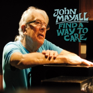 JOHN MAYALL - Find a Way to Care (Forty Bellow Records)