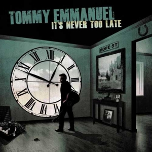 TOMMY EMMANUEL – It's Never Too Late (Rockarolla / CGP Sounds)