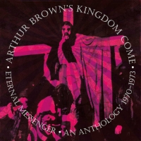 ARTHUR BROWN'S KINGDOM COME - Eternal Messenger: An Anthology 1970-1973 (Esoteric Recordings / 2021)