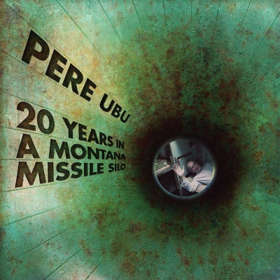 "PERE UBU – ""20 Years in a Montana Missile Silo"" (Cherry Red Records - 2017)"