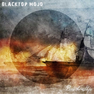 "BLACKTOP MOJO - ""Burn The Ships""    (Cuhmon Records  2017)"