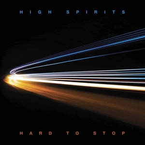 HIGH SPIRITS – Hard To Stop  (High Roller Records/2020)