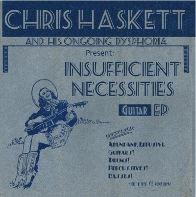 CHRIS HASKETT AND HIS ONGOING DYSPHORIA – Insufficient Necessities Ep  (DenCity Records/2019)