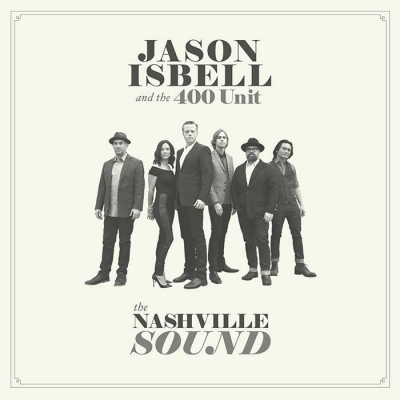 JASON ISBELL AND THE 400 UNIT – The Nashville Sound (Southeastern Records)
