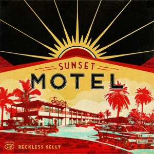 RECKLESS KELLY – Sunset Motel (Rockrolla/No Big Deal Records)
