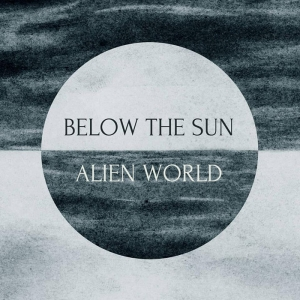 "BELOW THE SUN – ""Alien World"" (Temple Of Torturous  - 2017)"