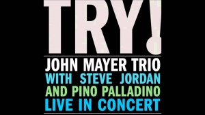 "MONUMENTS : JOHN MAYER TRIO – ""Try!"" Live (Aware / Columbia Records – 2005)"