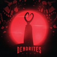 DENDRITES – Grow  (Ikaros Records/2019)
