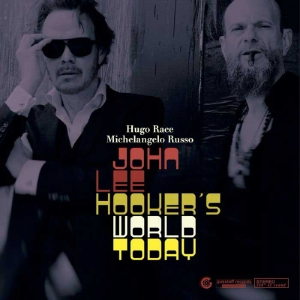 "HUGO RACE & MICHELANGELO RUSSO: ""John Lee Hooker's World Today"" (Glitterhouse Records / Gusstaff Records)"