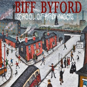 BIFF BYFORD - School of Hard Knocks  (Silver Lining Music/2020)