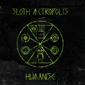 SLOTH METROPOLIS – Humanise  (Bad Elephant Music/2020)