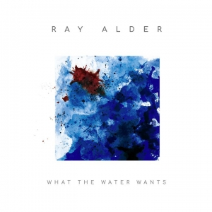 RAY ALDER - What The Water Wants  (Inside Out Music/2019)