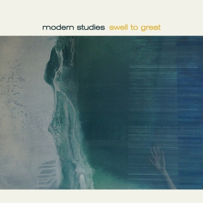 "MODERN STUDIES -  ""Swell To Great""   (Fire Records  2017)"
