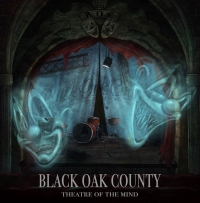 BLACK OAK COUNTY – Theatre Of The Mind  (Mighty Music/2019)