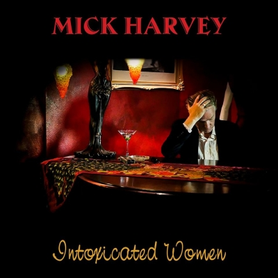 MICK HARVEY - Intoxicated Women (Mute Records)